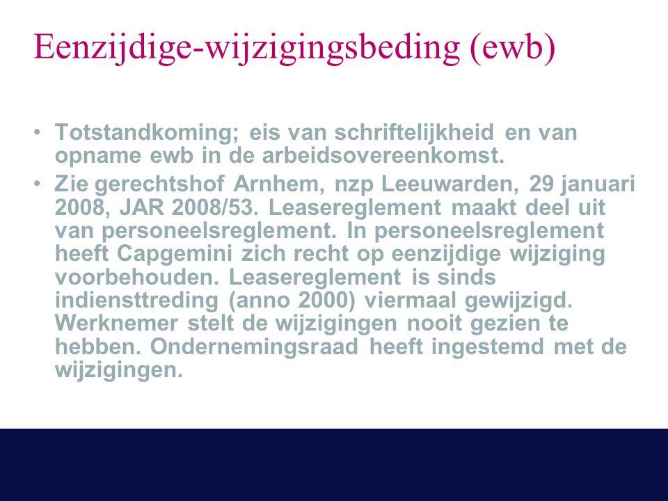 Eenzijdige-wijzigingsbeding (ewb) Totstandkoming; eis van schriftelijkheid en van opname ewb in de arbeidsovereenkomst. Zie gerechtshof Arnhem, nzp Le