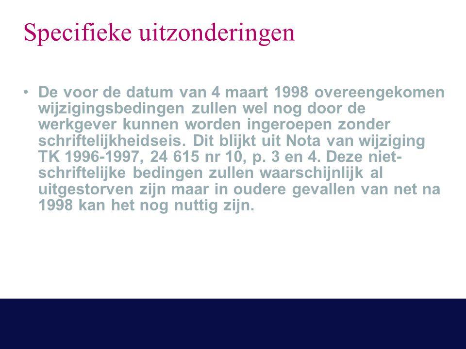 Specifieke uitzonderingen De voor de datum van 4 maart 1998 overeengekomen wijzigingsbedingen zullen wel nog door de werkgever kunnen worden ingeroepen zonder schriftelijkheidseis.