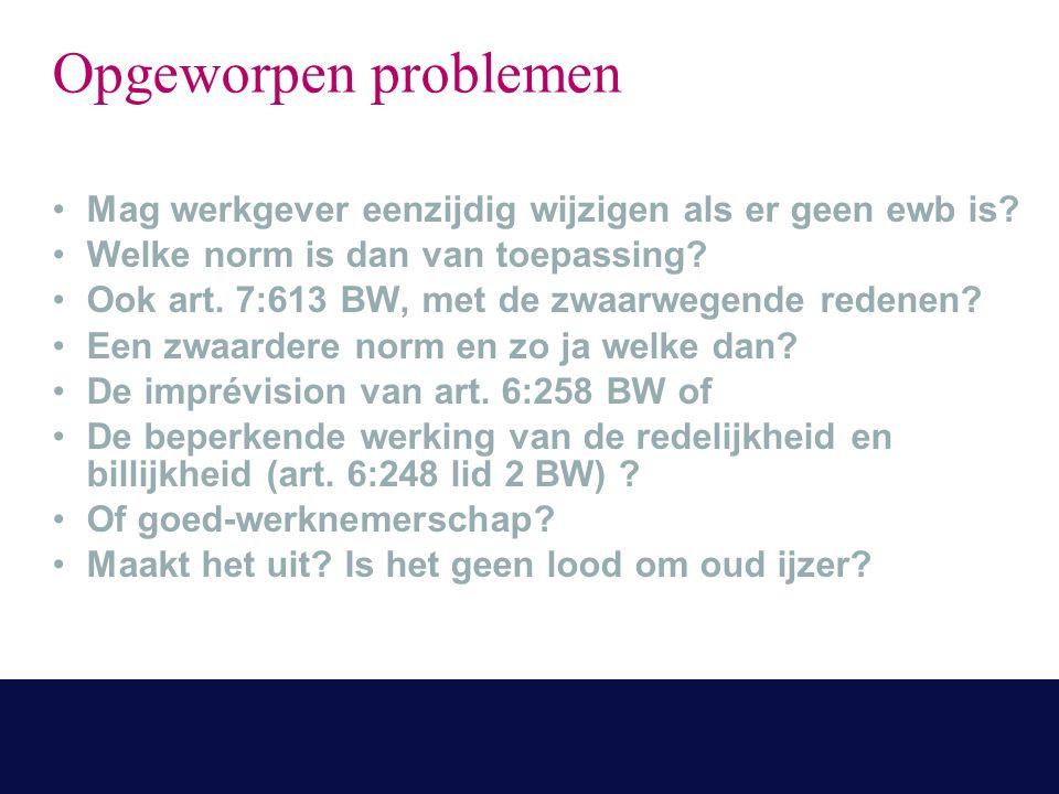 Opgeworpen problemen Mag werkgever eenzijdig wijzigen als er geen ewb is.