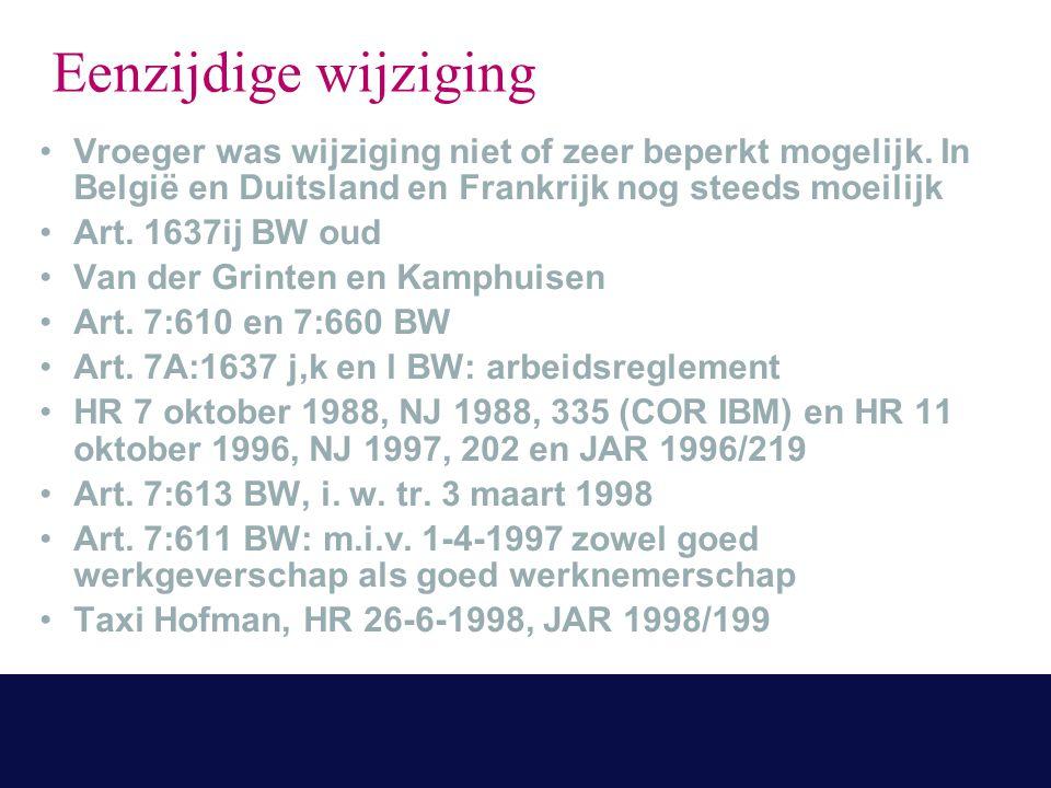 Vroeger was wijziging niet of zeer beperkt mogelijk. In België en Duitsland en Frankrijk nog steeds moeilijk Art. 1637ij BW oud Van der Grinten en Kam