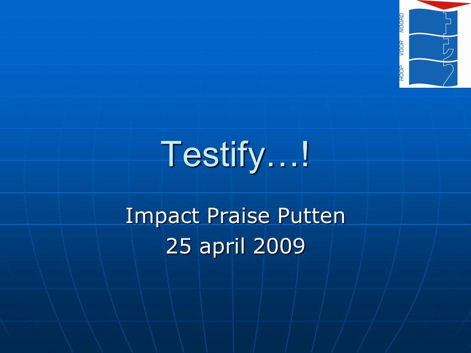 Testify… Intro Intro Besef wie je bent (= identiteit) Besef wie je bent (= identiteit) Het proces van 'getuigen' Het proces van 'getuigen' De overtuiging die nodig is De overtuiging die nodig is