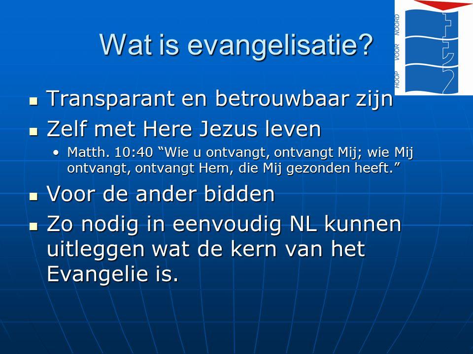 Wat is evangelisatie? Transparant en betrouwbaar zijn Transparant en betrouwbaar zijn Zelf met Here Jezus leven Zelf met Here Jezus leven Matth. 10:40