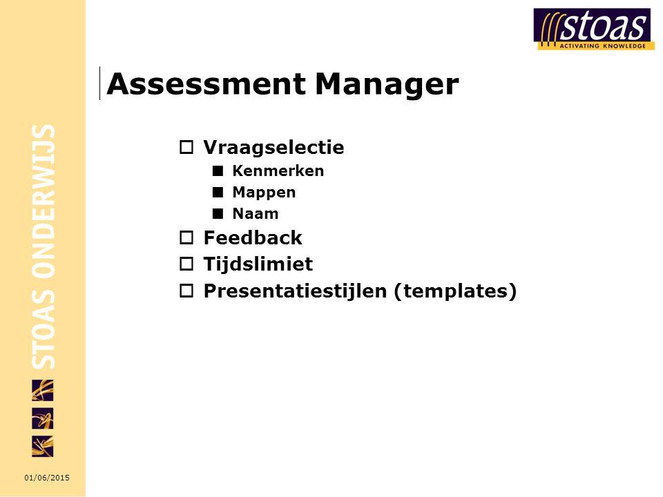 01/06/2015 Assessment Manager  Vraagselectie Kenmerken Mappen Naam  Feedback  Tijdslimiet  Presentatiestijlen (templates)
