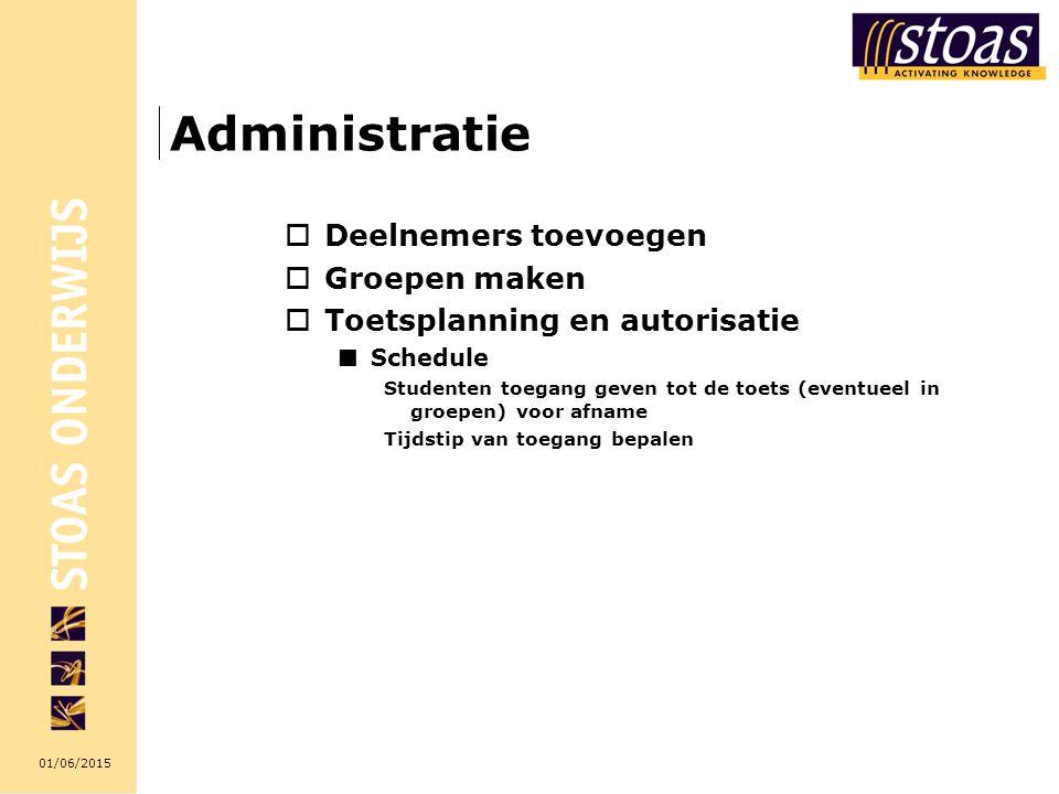 01/06/2015 Administratie  Deelnemers toevoegen  Groepen maken  Toetsplanning en autorisatie Schedule Studenten toegang geven tot de toets (eventueel in groepen) voor afname Tijdstip van toegang bepalen