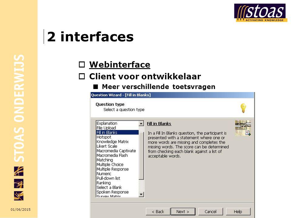01/06/2015 2 interfaces  Webinterface Webinterface  Client voor ontwikkelaar Meer verschillende toetsvragen