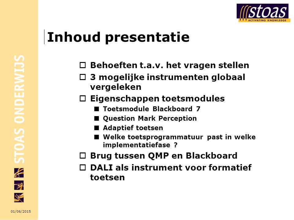 01/06/2015 Inhoud presentatie  Behoeften t.a.v. het vragen stellen  3 mogelijke instrumenten globaal vergeleken  Eigenschappen toetsmodules Toetsmo