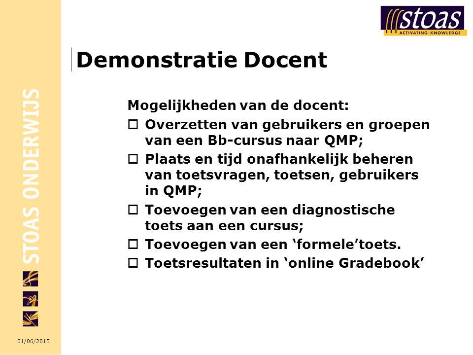 01/06/2015 Demonstratie Docent Mogelijkheden van de docent:  Overzetten van gebruikers en groepen van een Bb-cursus naar QMP;  Plaats en tijd onafha
