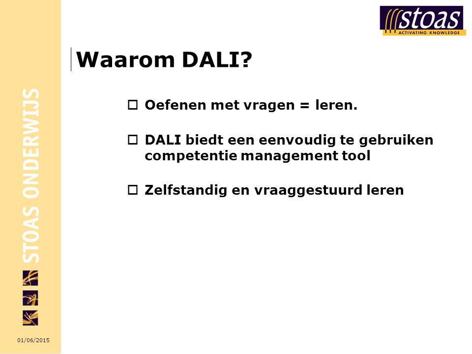 01/06/2015 Waarom DALI?  Oefenen met vragen = leren.  DALI biedt een eenvoudig te gebruiken competentie management tool  Zelfstandig en vraaggestuu