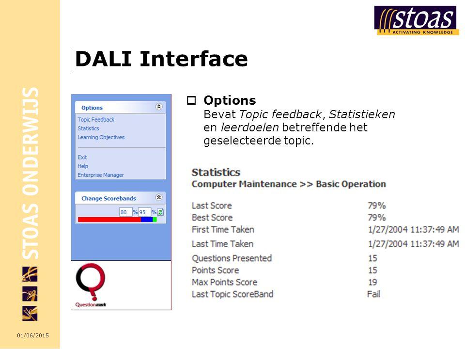 01/06/2015 DALI Interface  Options Bevat Topic feedback, Statistieken en leerdoelen betreffende het geselecteerde topic.