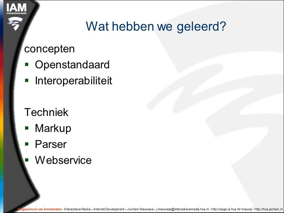 Hogeschool van Amsterdam - Interactieve Media – Internet Development – Jochem Meuwese - j.meuwese@interactievemedia.hva.nl - http://oege.ie.hva.nl/~meuwj/ - http://hva.jochem.nl Wat hebben we geleerd.