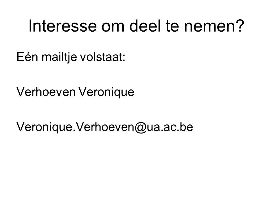 Interesse om deel te nemen Eén mailtje volstaat: Verhoeven Veronique Veronique.Verhoeven@ua.ac.be