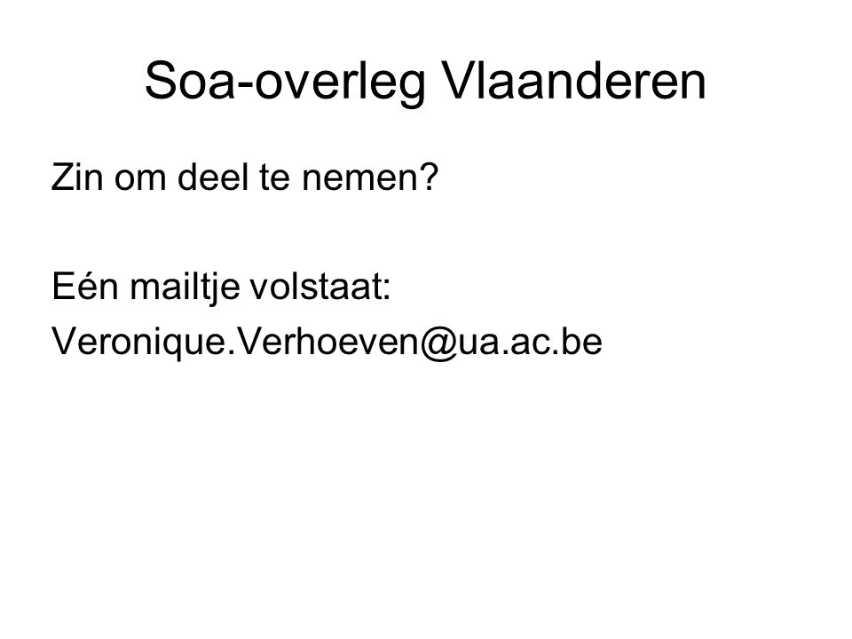 Soa-overleg Vlaanderen Zin om deel te nemen Eén mailtje volstaat: Veronique.Verhoeven@ua.ac.be