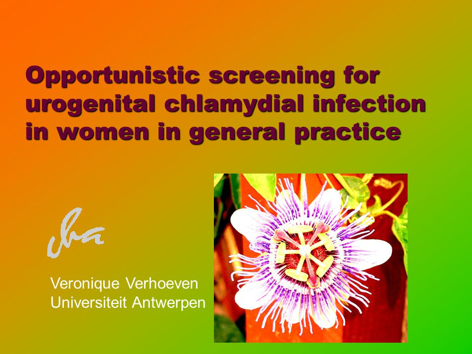 Opportunistic screening for urogenital chlamydial infection in women in general practice Veronique Verhoeven Universiteit Antwerpen