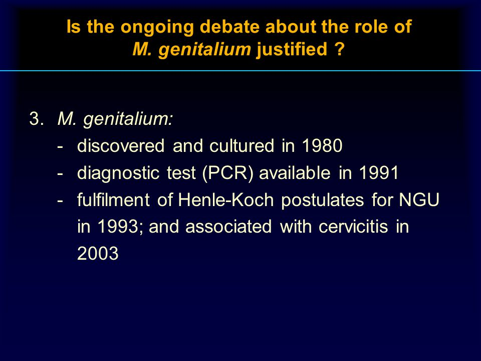 Is the ongoing debate about the role of M. genitalium justified .