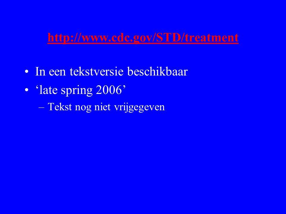 http://www.cdc.gov/STD/treatment In een tekstversie beschikbaar 'late spring 2006' –Tekst nog niet vrijgegeven