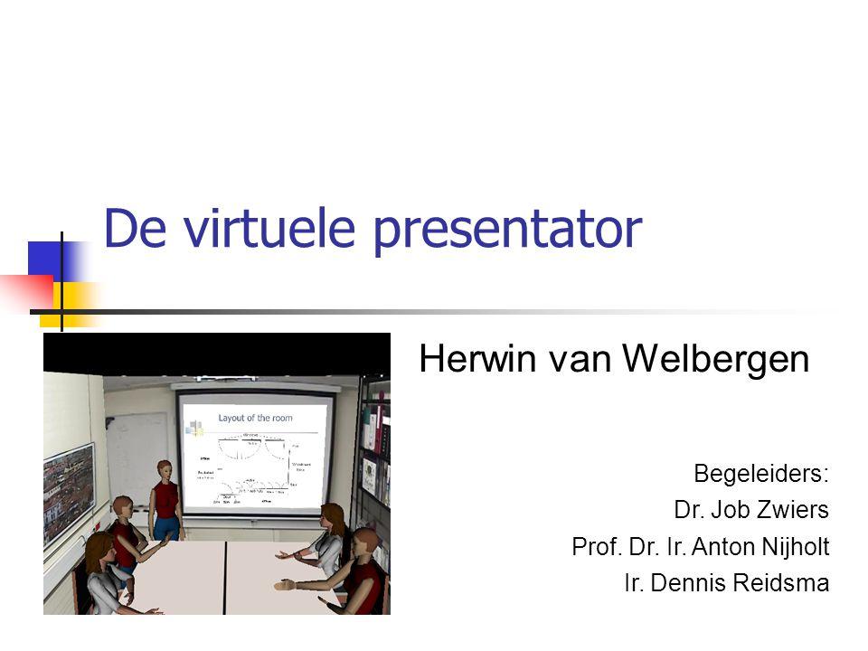 De virtuele presentator Herwin van Welbergen Begeleiders: Dr.