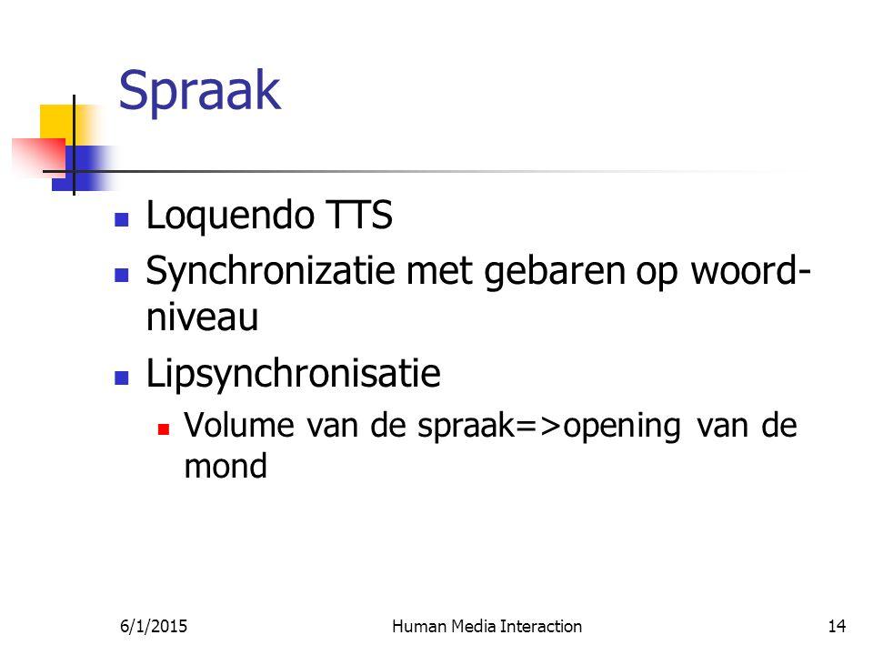 6/1/2015Human Media Interaction14 Spraak Loquendo TTS Synchronizatie met gebaren op woord- niveau Lipsynchronisatie Volume van de spraak=>opening van de mond