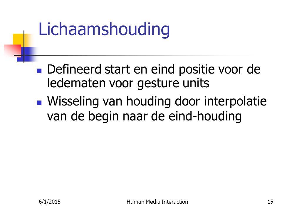 6/1/2015Human Media Interaction15 Lichaamshouding Defineerd start en eind positie voor de ledematen voor gesture units Wisseling van houding door interpolatie van de begin naar de eind-houding