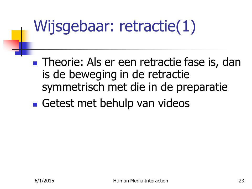 6/1/2015Human Media Interaction23 Wijsgebaar: retractie(1) Theorie: Als er een retractie fase is, dan is de beweging in de retractie symmetrisch met die in de preparatie Getest met behulp van videos