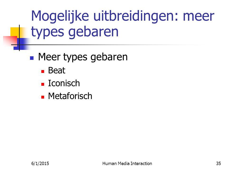 6/1/2015Human Media Interaction35 Mogelijke uitbreidingen: meer types gebaren Meer types gebaren Beat Iconisch Metaforisch