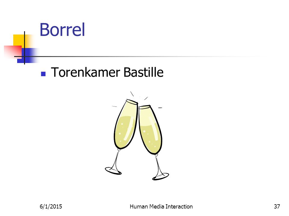 6/1/2015Human Media Interaction37 Borrel Torenkamer Bastille