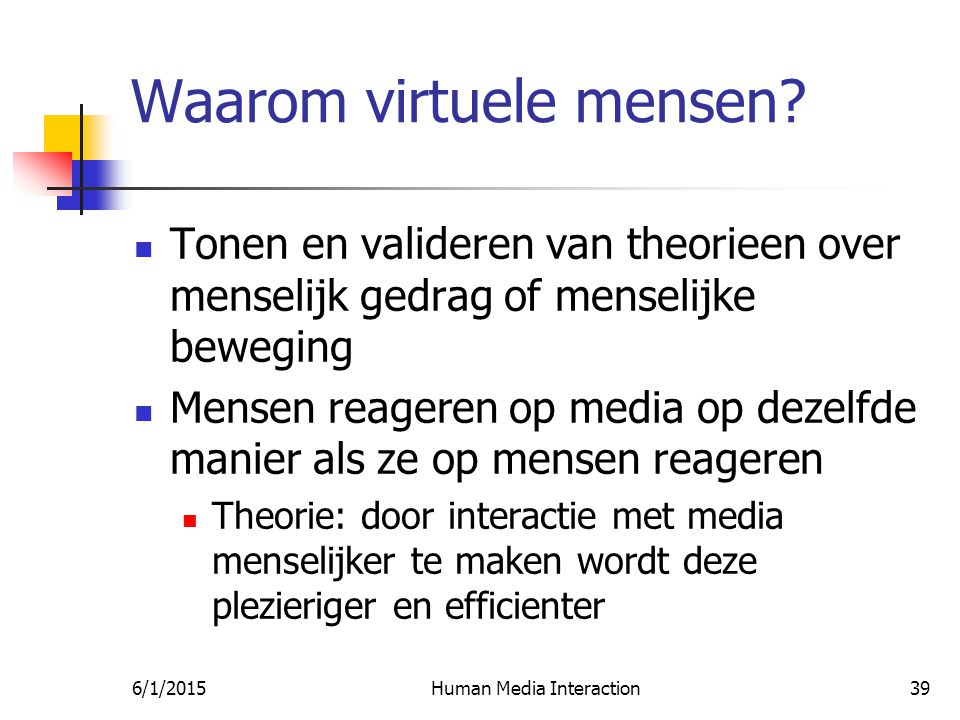 6/1/2015Human Media Interaction39 Waarom virtuele mensen.