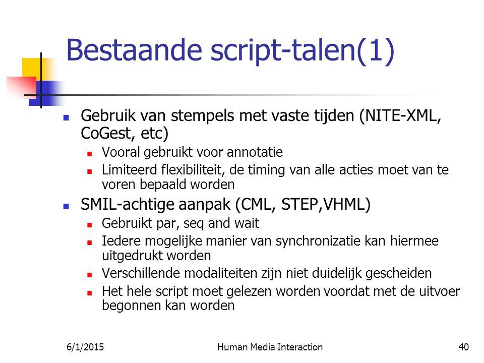 6/1/2015Human Media Interaction40 Bestaande script-talen(1) Gebruik van stempels met vaste tijden (NITE-XML, CoGest, etc) Vooral gebruikt voor annotatie Limiteerd flexibiliteit, de timing van alle acties moet van te voren bepaald worden SMIL-achtige aanpak (CML, STEP,VHML) Gebruikt par, seq and wait Iedere mogelijke manier van synchronizatie kan hiermee uitgedrukt worden Verschillende modaliteiten zijn niet duidelijk gescheiden Het hele script moet gelezen worden voordat met de uitvoer begonnen kan worden