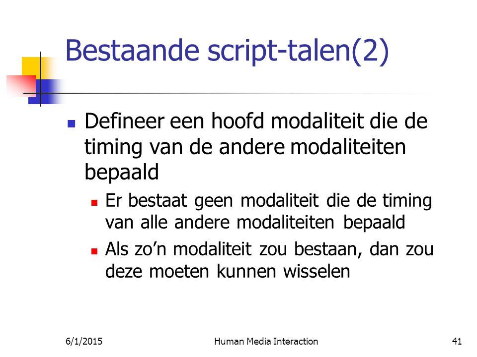 6/1/2015Human Media Interaction41 Bestaande script-talen(2) Defineer een hoofd modaliteit die de timing van de andere modaliteiten bepaald Er bestaat geen modaliteit die de timing van alle andere modaliteiten bepaald Als zo'n modaliteit zou bestaan, dan zou deze moeten kunnen wisselen
