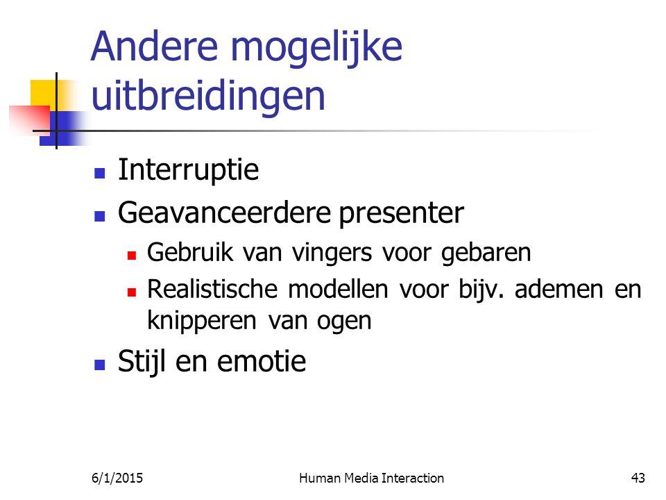 6/1/2015Human Media Interaction43 Andere mogelijke uitbreidingen Interruptie Geavanceerdere presenter Gebruik van vingers voor gebaren Realistische modellen voor bijv.