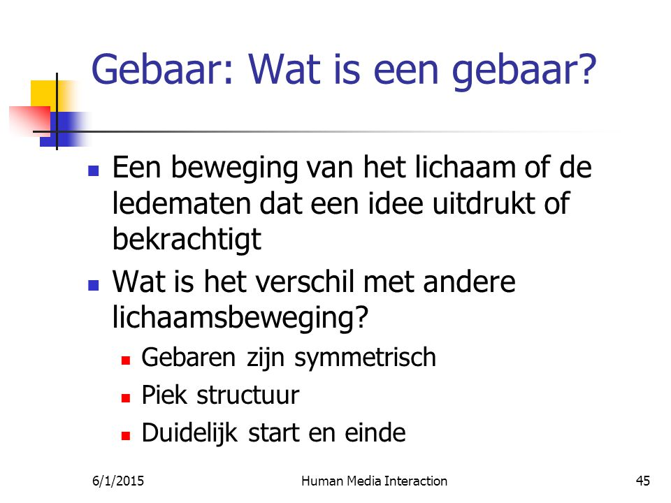 6/1/2015Human Media Interaction45 Gebaar: Wat is een gebaar.