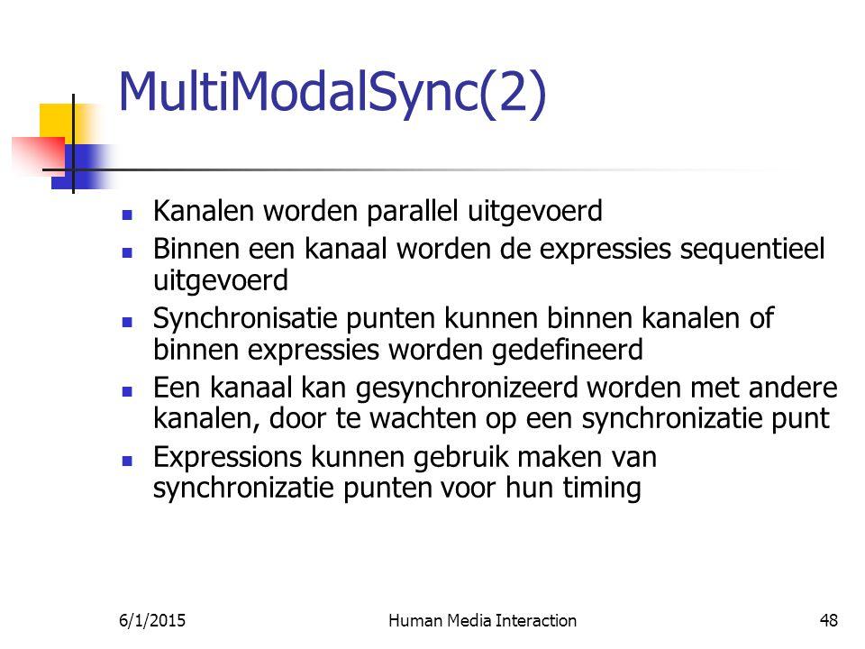 6/1/2015Human Media Interaction48 MultiModalSync(2) Kanalen worden parallel uitgevoerd Binnen een kanaal worden de expressies sequentieel uitgevoerd Synchronisatie punten kunnen binnen kanalen of binnen expressies worden gedefineerd Een kanaal kan gesynchronizeerd worden met andere kanalen, door te wachten op een synchronizatie punt Expressions kunnen gebruik maken van synchronizatie punten voor hun timing