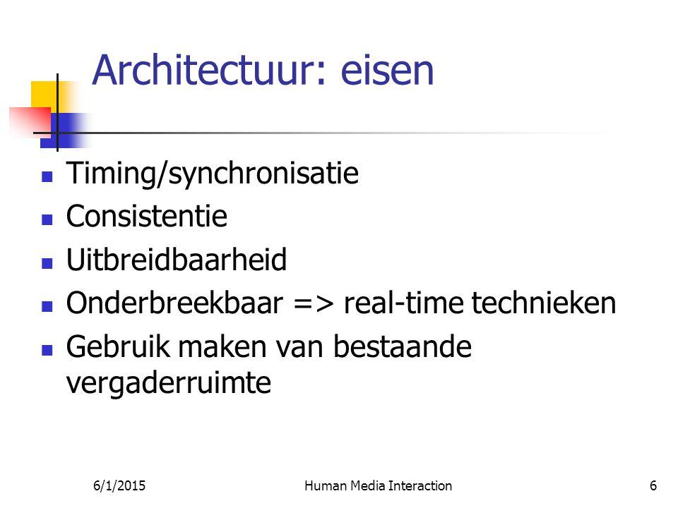 6/1/2015Human Media Interaction6 Architectuur: eisen Timing/synchronisatie Consistentie Uitbreidbaarheid Onderbreekbaar => real-time technieken Gebruik maken van bestaande vergaderruimte