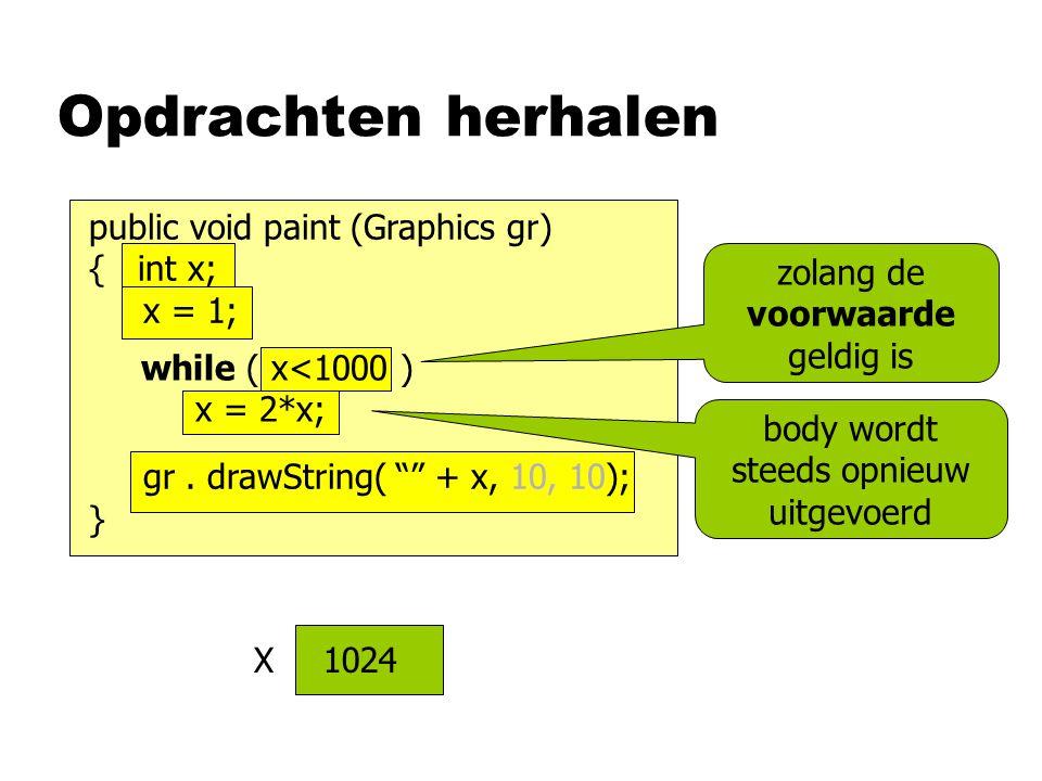 Extreme gevallen nNul keer herhalen for (y=0; y<0; y++) gr.drawString( hoi , 10, 10); nOneindig vaak herhalen while (true) audio.play( ); gr.drawString( hoi , 10, 10); deze opdracht komt nooit aan de beurt!