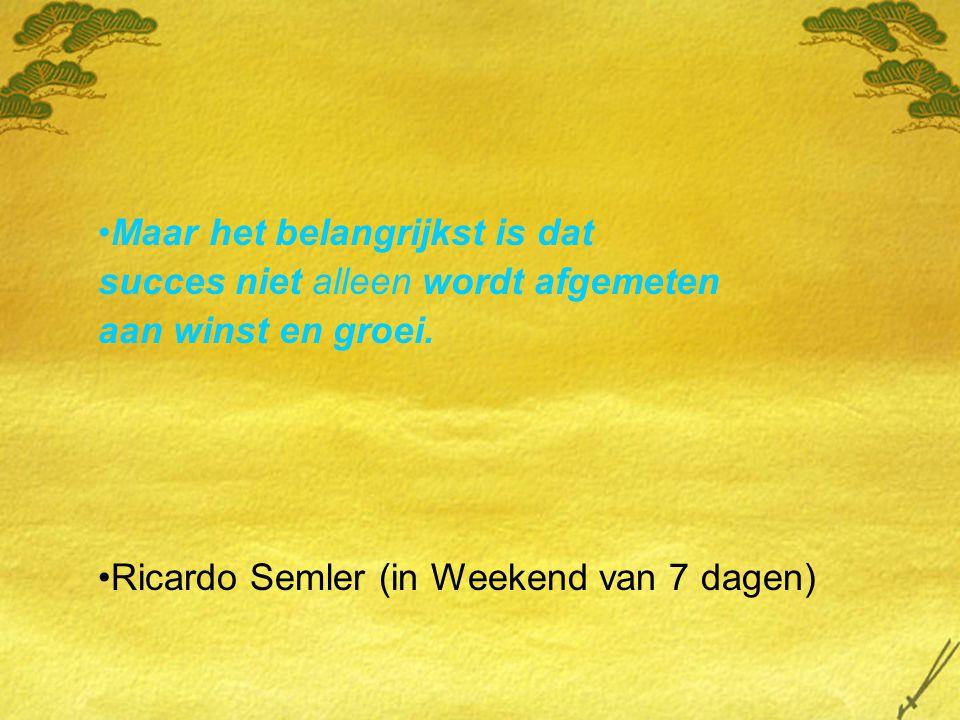 Maar het belangrijkst is dat succes niet alleen wordt afgemeten aan winst en groei.