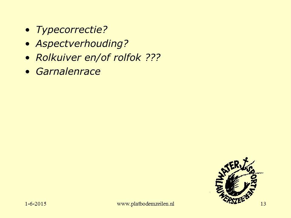 1-6-2015www.platbodemzeilen.nl13 Typecorrectie? Aspectverhouding? Rolkuiver en/of rolfok ??? Garnalenrace