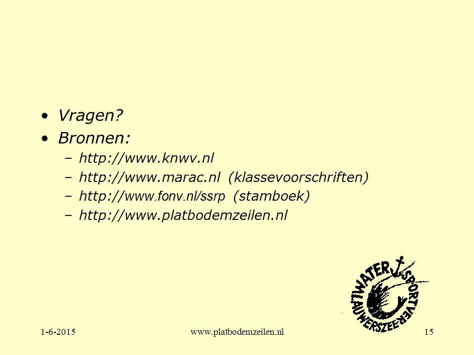 1-6-2015www.platbodemzeilen.nl15 Vragen? Bronnen: –http://www.knwv.nl –http://www.marac.nl (klassevoorschriften) –http:// www.fonv.nl/ssrp (stamboek)