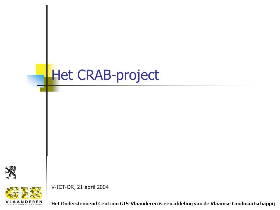 V-ICT-OR, 21 april 2004 Het Ondersteunend Centrum GIS-Vlaanderen is een afdeling van de Vlaamse Landmaatschappij Het CRAB-project