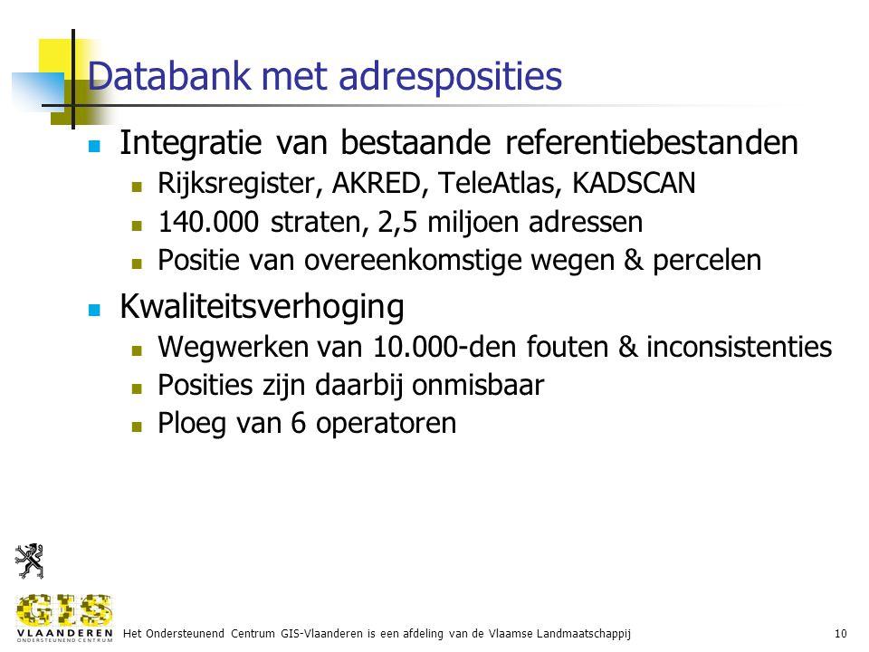 Het Ondersteunend Centrum GIS-Vlaanderen is een afdeling van de Vlaamse Landmaatschappij10 Databank met adresposities Integratie van bestaande referentiebestanden Rijksregister, AKRED, TeleAtlas, KADSCAN 140.000 straten, 2,5 miljoen adressen Positie van overeenkomstige wegen & percelen Kwaliteitsverhoging Wegwerken van 10.000-den fouten & inconsistenties Posities zijn daarbij onmisbaar Ploeg van 6 operatoren