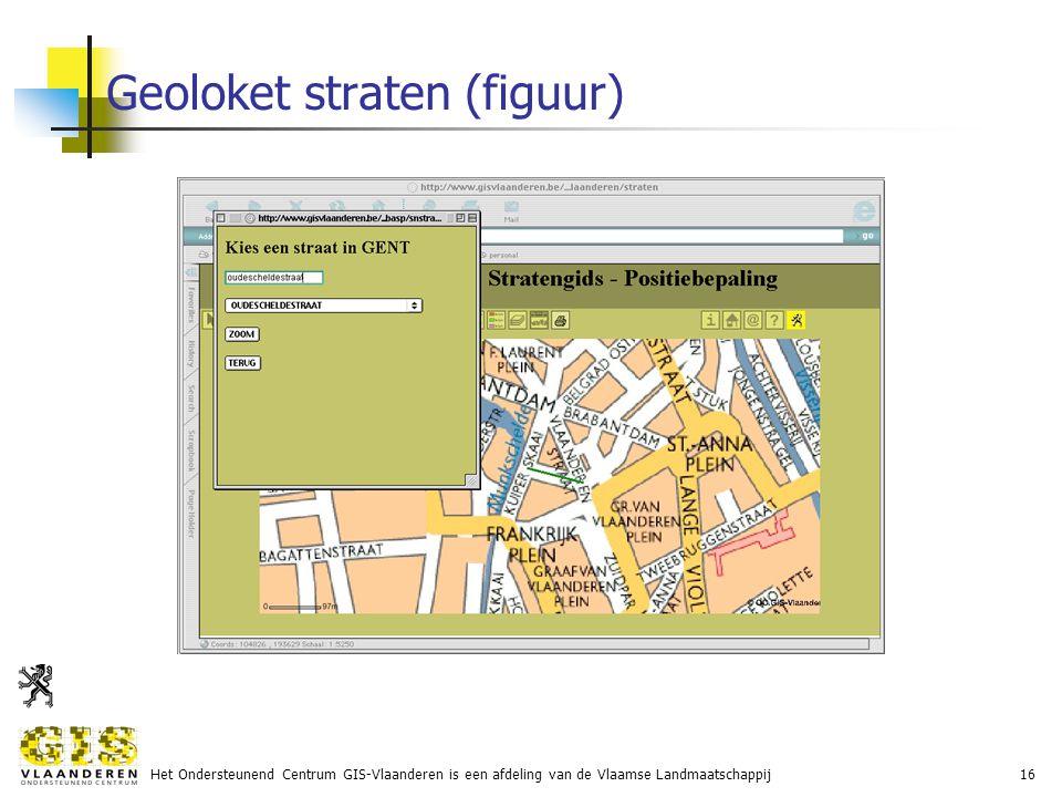 Het Ondersteunend Centrum GIS-Vlaanderen is een afdeling van de Vlaamse Landmaatschappij16 Geoloket straten (figuur)