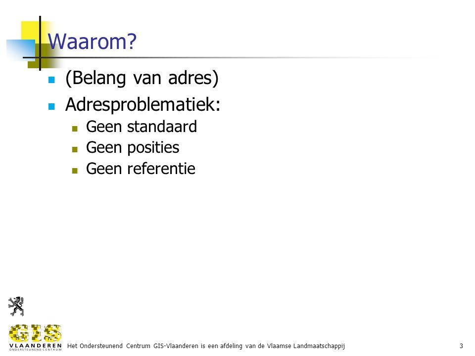 Het Ondersteunend Centrum GIS-Vlaanderen is een afdeling van de Vlaamse Landmaatschappij3 Waarom.