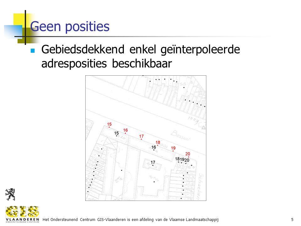 Het Ondersteunend Centrum GIS-Vlaanderen is een afdeling van de Vlaamse Landmaatschappij5 Geen posities Gebiedsdekkend enkel geïnterpoleerde adresposities beschikbaar