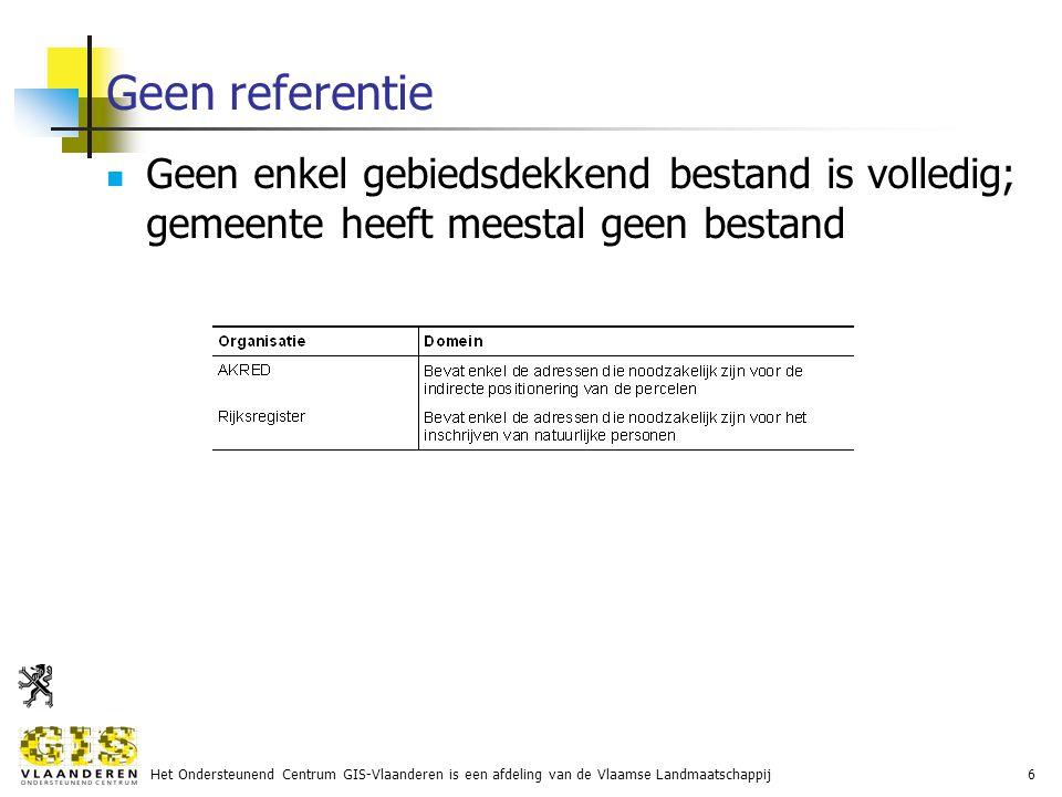 Het Ondersteunend Centrum GIS-Vlaanderen is een afdeling van de Vlaamse Landmaatschappij6 Geen referentie Geen enkel gebiedsdekkend bestand is volledig; gemeente heeft meestal geen bestand