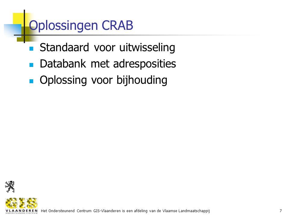 Het Ondersteunend Centrum GIS-Vlaanderen is een afdeling van de Vlaamse Landmaatschappij7 Oplossingen CRAB Standaard voor uitwisseling Databank met adresposities Oplossing voor bijhouding