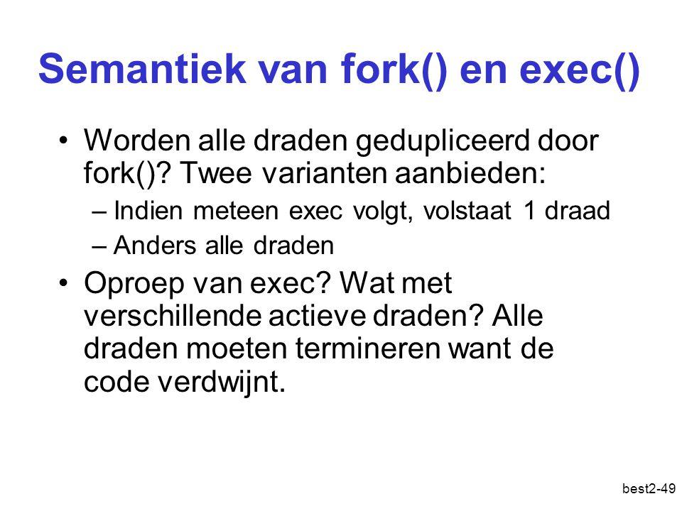 best2-49 Semantiek van fork() en exec() Worden alle draden gedupliceerd door fork().