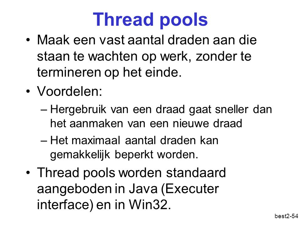 best2-54 Thread pools Maak een vast aantal draden aan die staan te wachten op werk, zonder te termineren op het einde.