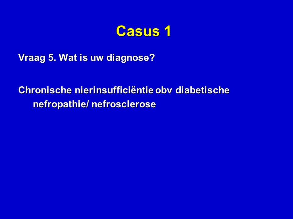 Casus 1 Vraag 5.Wat is uw diagnose.