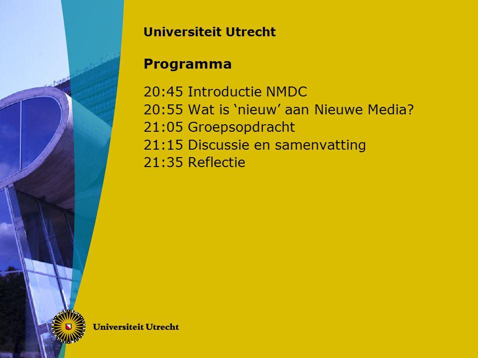 Universiteit Utrecht Programma 20:45 Introductie NMDC 20:55 Wat is 'nieuw' aan Nieuwe Media.
