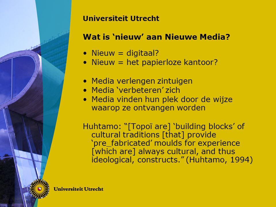 Universiteit Utrecht Wat is 'nieuw' aan Nieuwe Media.
