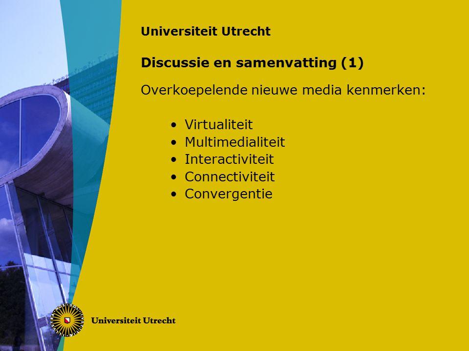 Universiteit Utrecht Discussie en samenvatting (1) Overkoepelende nieuwe media kenmerken: Virtualiteit Multimedialiteit Interactiviteit Connectiviteit Convergentie