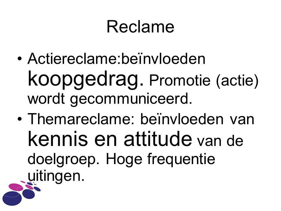 Reclame Actiereclame:beïnvloeden koopgedrag. Promotie (actie) wordt gecommuniceerd.